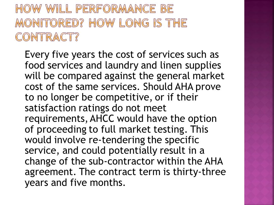Every five years the cost of services such as food services and laundry and linen supplies will be compared against the general market cost of the same services.
