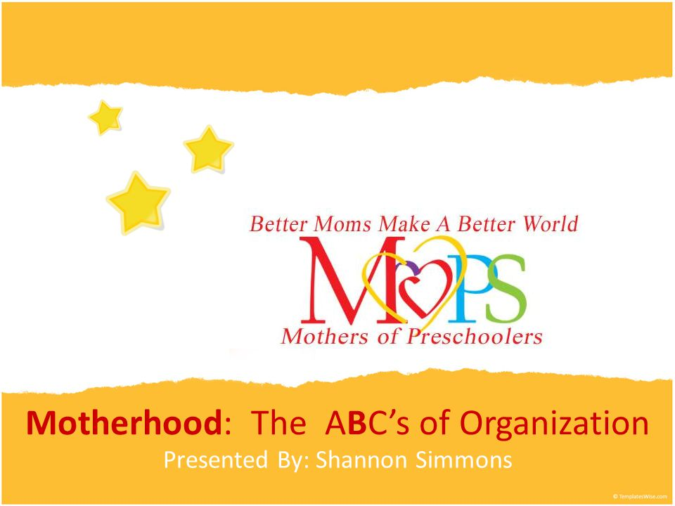 Motherhood: The ABC's of Organization Presented By: Shannon Simmons
