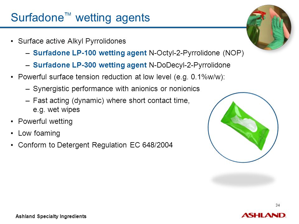 34 Ashland Specialty Ingredients Surfadone ™ wetting agents Surface active Alkyl Pyrrolidones –Surfadone LP-100 wetting agent N-Octyl-2-Pyrrolidone (N