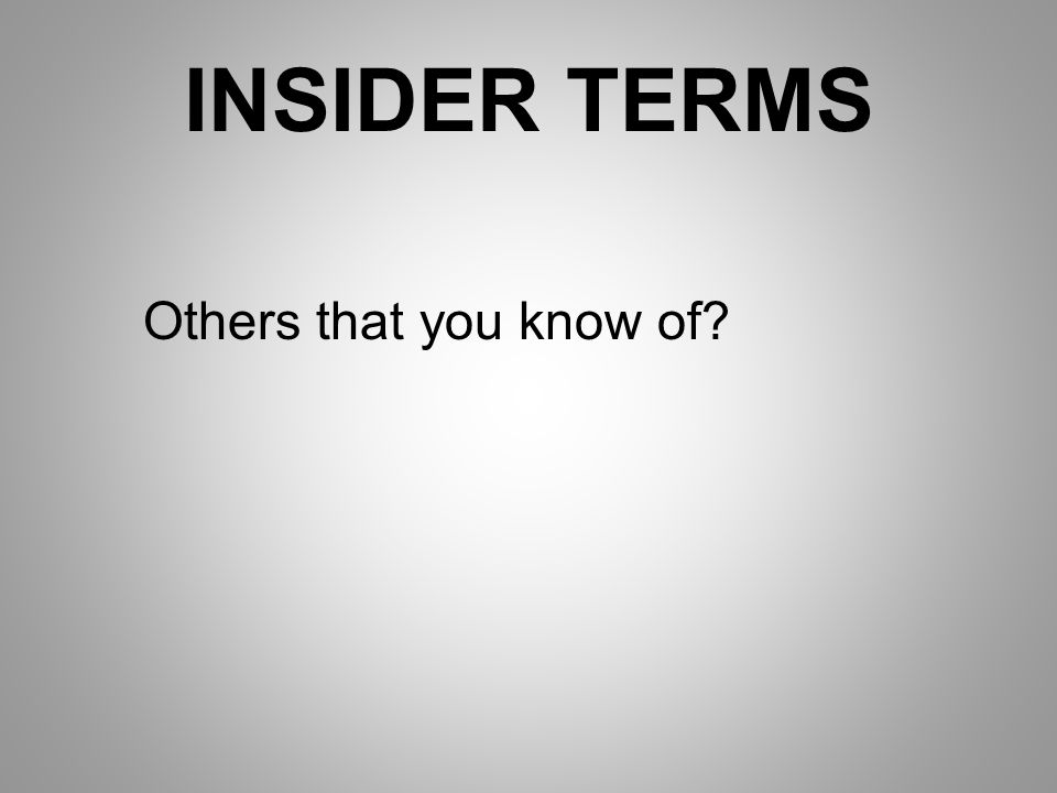 INSIDER TERMS Others that you know of