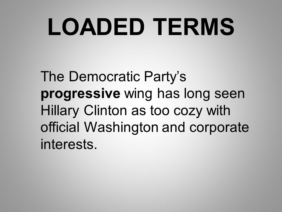 LOADED TERMS The Democratic Party's progressive wing has long seen Hillary Clinton as too cozy with official Washington and corporate interests.