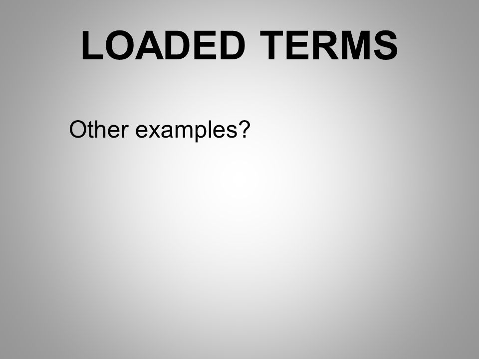 LOADED TERMS Other examples