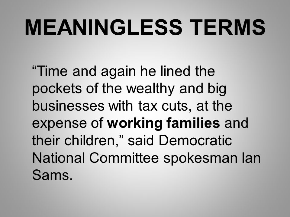 MEANINGLESS TERMS Time and again he lined the pockets of the wealthy and big businesses with tax cuts, at the expense of working families and their children, said Democratic National Committee spokesman Ian Sams.