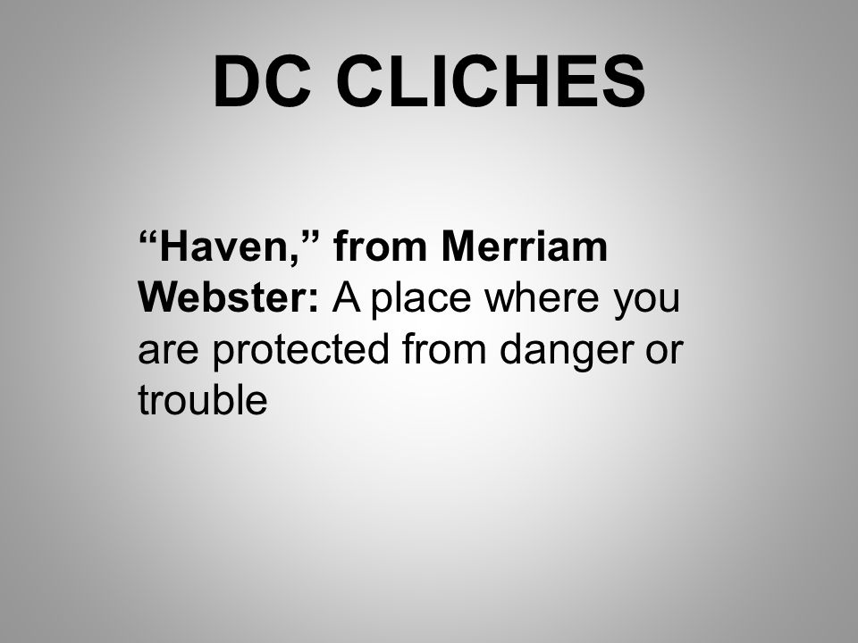 DC CLICHES Haven, from Merriam Webster: A place where you are protected from danger or trouble