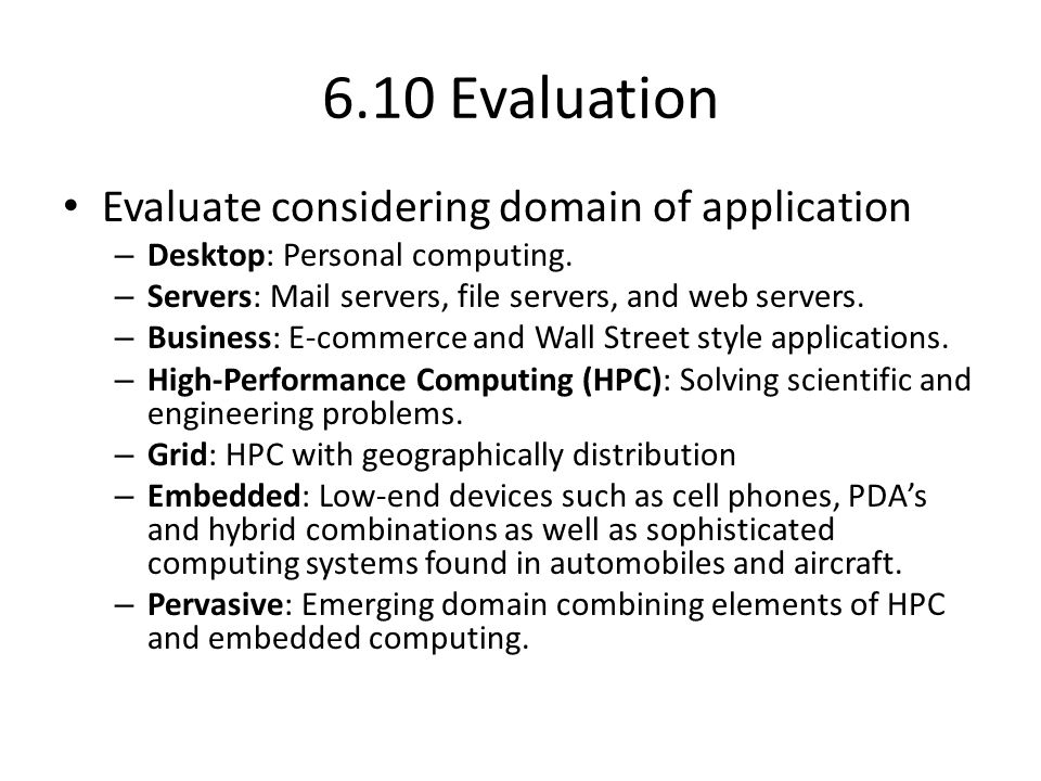 6.10 Evaluation Evaluate considering domain of application – Desktop: Personal computing.