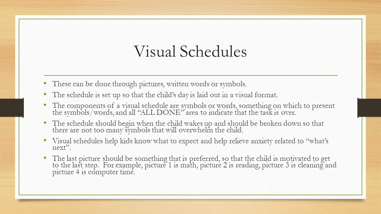 Visual Schedules These can be done through pictures, written words or symbols.