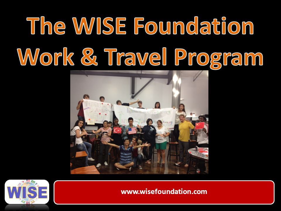  WISE is short for The Foundation for Worldwide International Student Exchange.