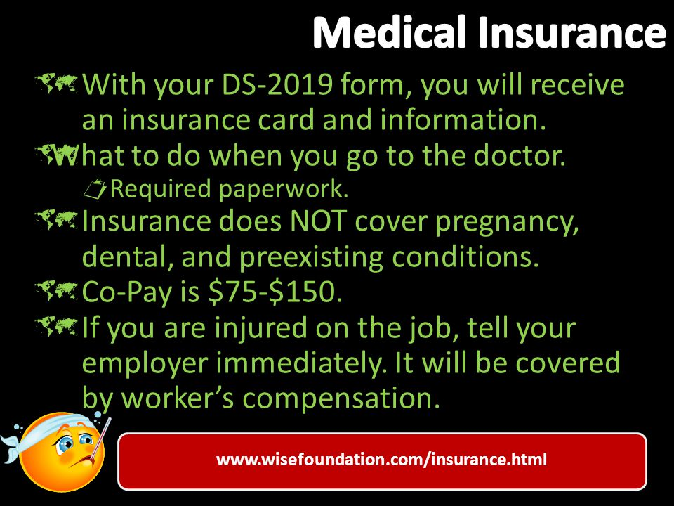 www.wisefoundation.com/insurance.html  With your DS-2019 form, you will receive an insurance card and information.
