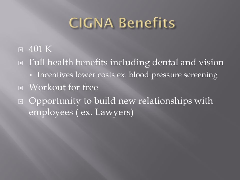  401 K  Full health benefits including dental and vision Incentives lower costs ex.