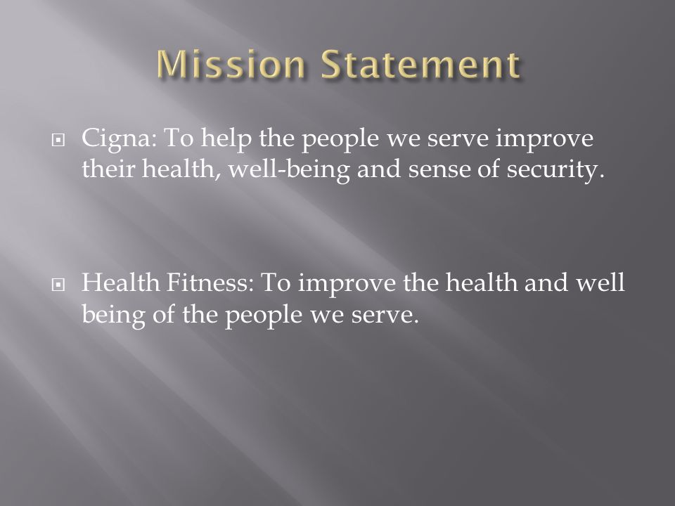  Cigna: To help the people we serve improve their health, well-being and sense of security.