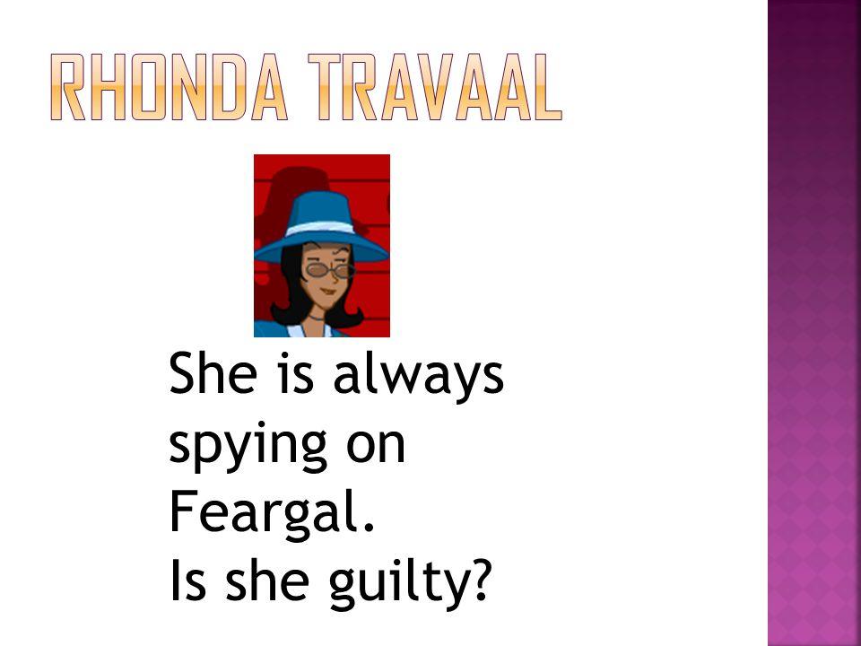 She is always spying on Feargal. Is she guilty?