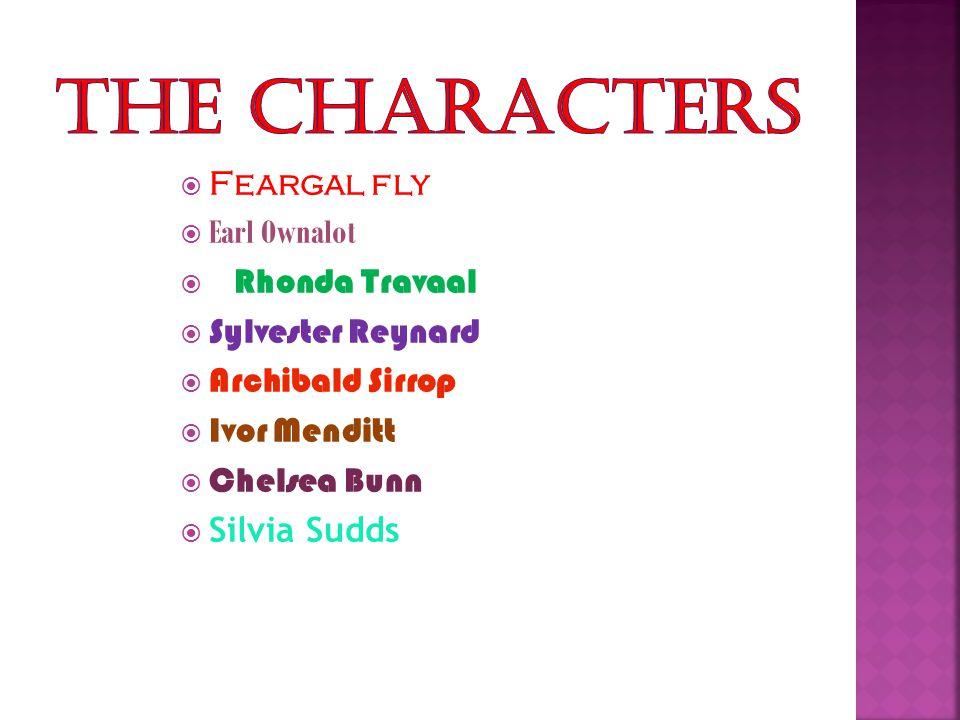 Feargal fly  Earl Ownalot  Rhonda Travaal  Sylvester Reynard  Archibald Sirrop  Ivor Menditt  Chelsea Bunn  Silvia Sudds