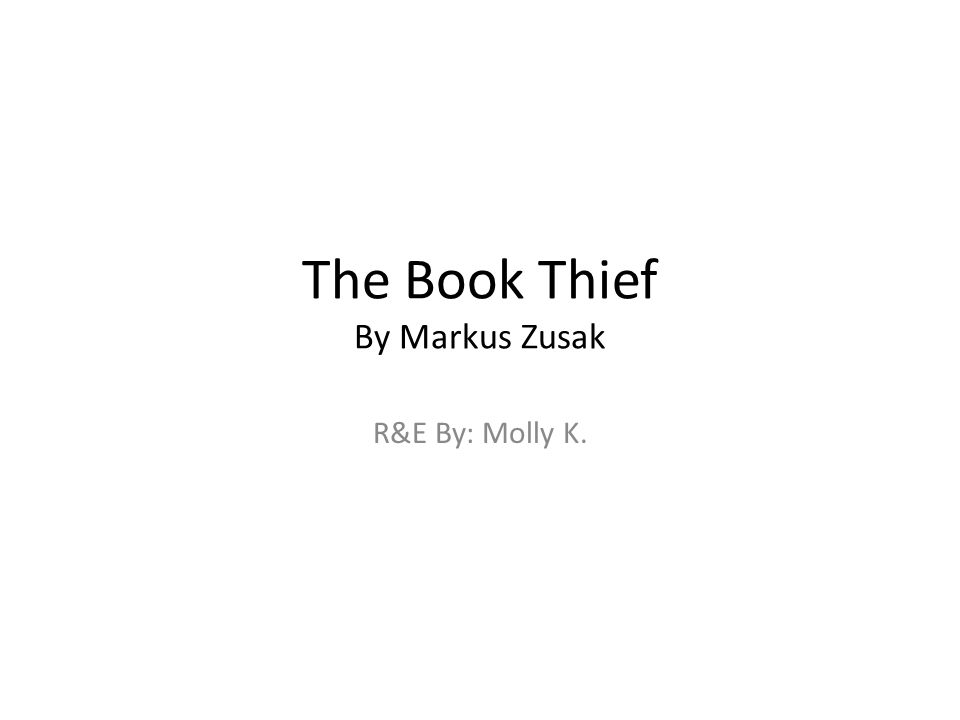 The Book Thief By Markus Zusak R&E By: Molly K.