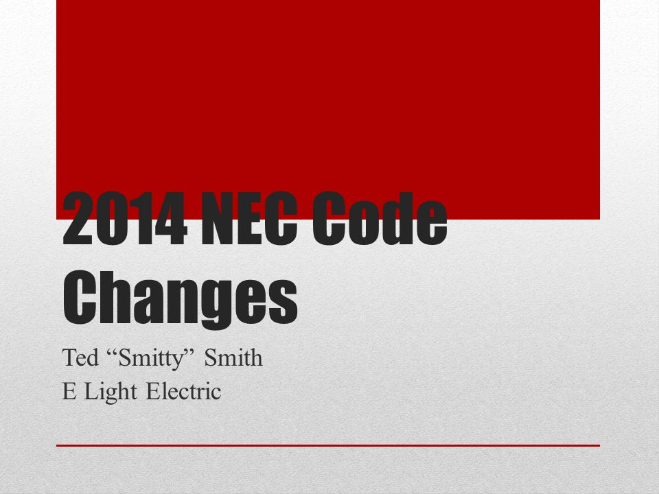 "2014 NEC Code Changes Ted ""Smitty"" Smith E Light Electric"