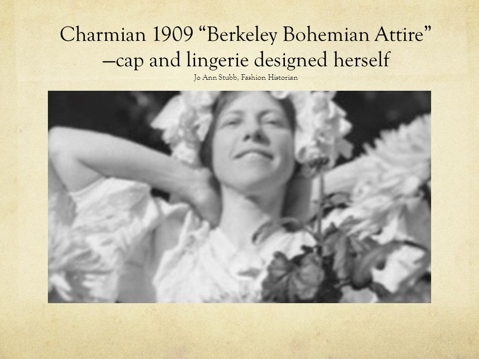 Charmian 1909 Berkeley Bohemian Attire —cap and lingerie designed herself Jo Ann Stubb, Fashion Historian
