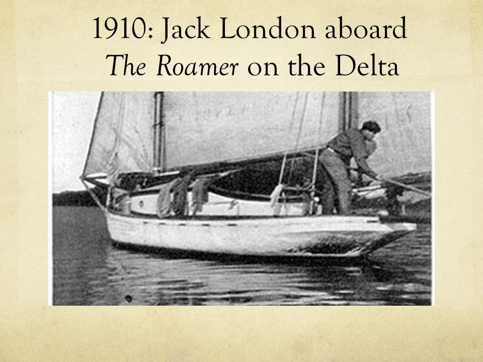 1910: Jack London aboard The Roamer on the Delta
