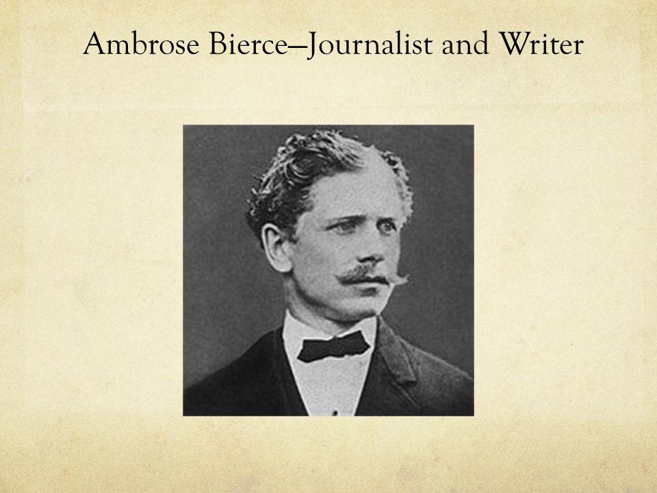 Ambrose Bierce—Journalist and Writer