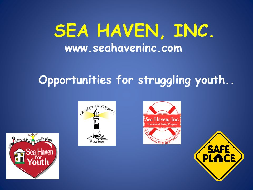 SEA HAVEN, INC. www.seahaveninc.com Opportunities for struggling youth..