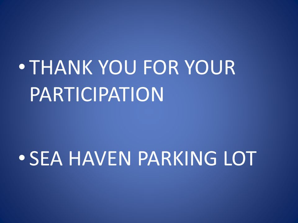 THANK YOU FOR YOUR PARTICIPATION SEA HAVEN PARKING LOT
