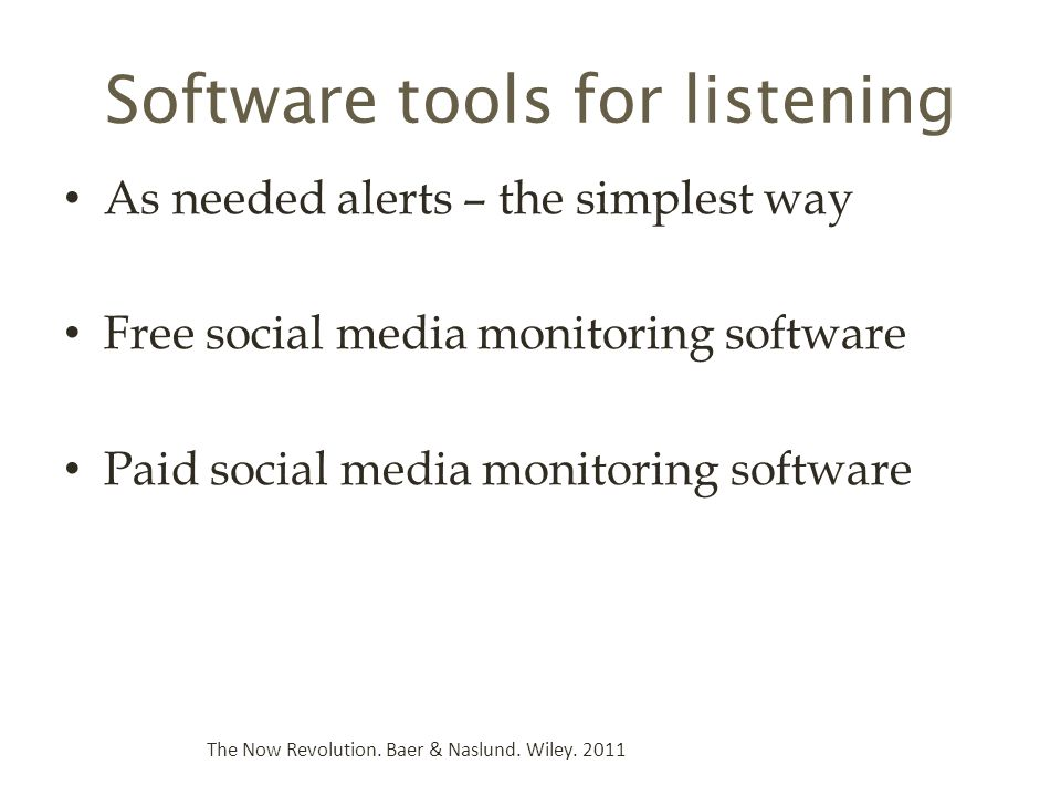 Software tools for listening As needed alerts – the simplest way Free social media monitoring software Paid social media monitoring software The Now Revolution.
