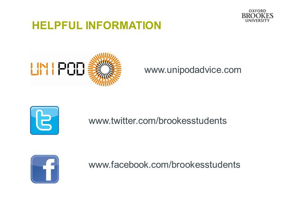 HELPFUL INFORMATION www.unipodadvice.com www.twitter.com/brookesstudents www.facebook.com/brookesstudents