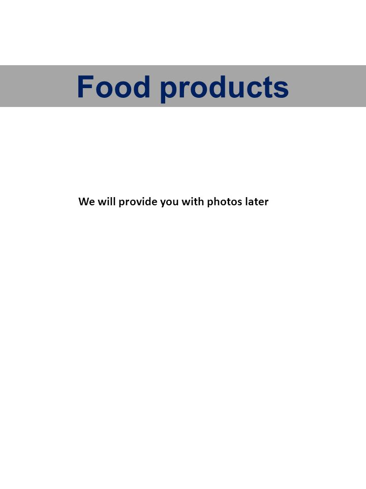 Food products We will provide you with photos later