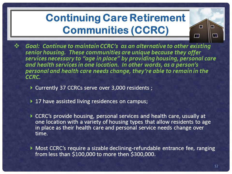 Continuing Care Retirement Communities (CCRC)  Goal: Continue to maintain CCRC's as an alternative to other existing senior housing.