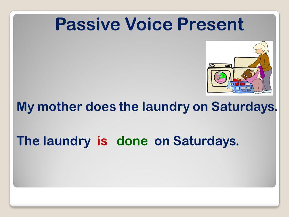 Passive Voice Present Her husband cooks breakfast on Sunday.