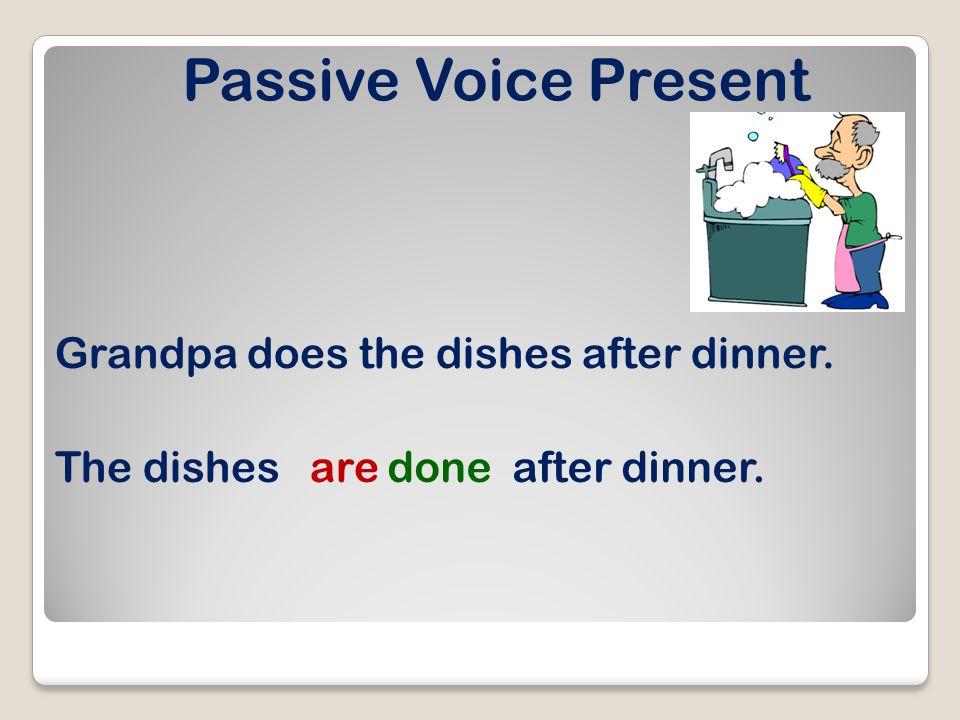 Passive Voice Present Sandy mops the floors everyday. The floorsaremoppedeveryday.