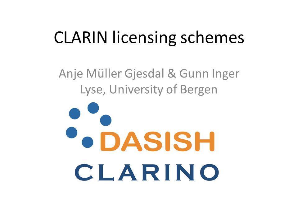 CLARIN licensing schemes Anje Müller Gjesdal & Gunn Inger Lyse, University of Bergen