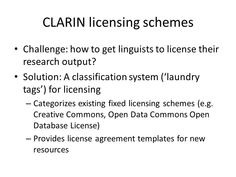 CLARIN licensing schemes Challenge: how to get linguists to license their research output.