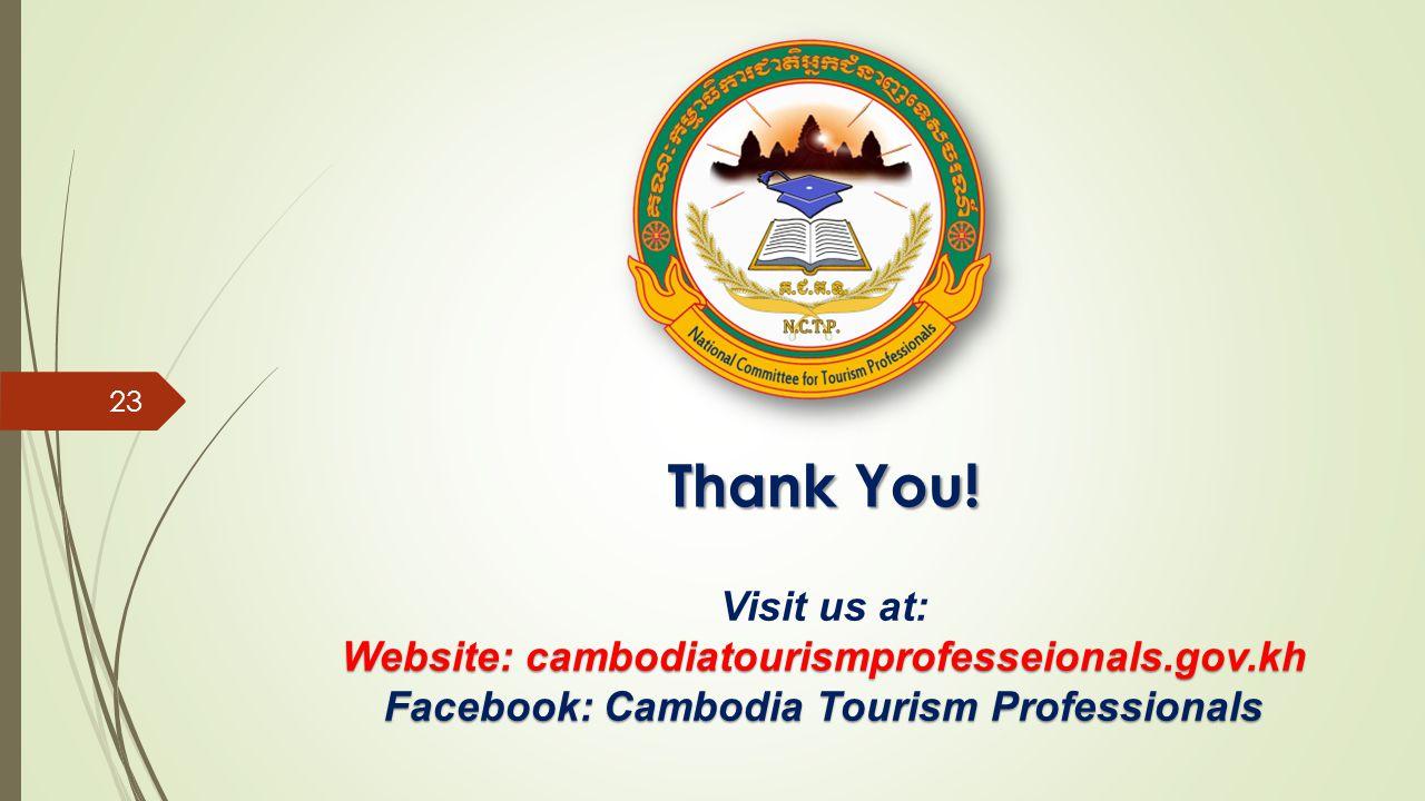 Thank You! Visit us at: Website: cambodiatourismprofesseionals.gov.kh Facebook: Cambodia Tourism Professionals 23