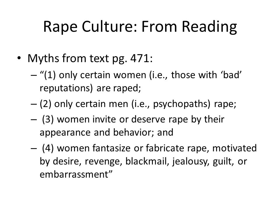 """Rape Culture: From Reading Myths from text pg. 471: – """"(1) only certain women (i.e., those with 'bad' reputations) are raped; – (2) only certain men ("""
