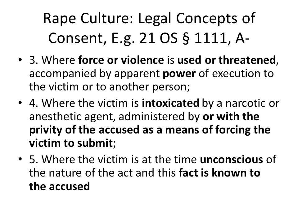 Rape Culture: Legal Concepts of Consent, E.g. 21 OS § 1111, A- 3.