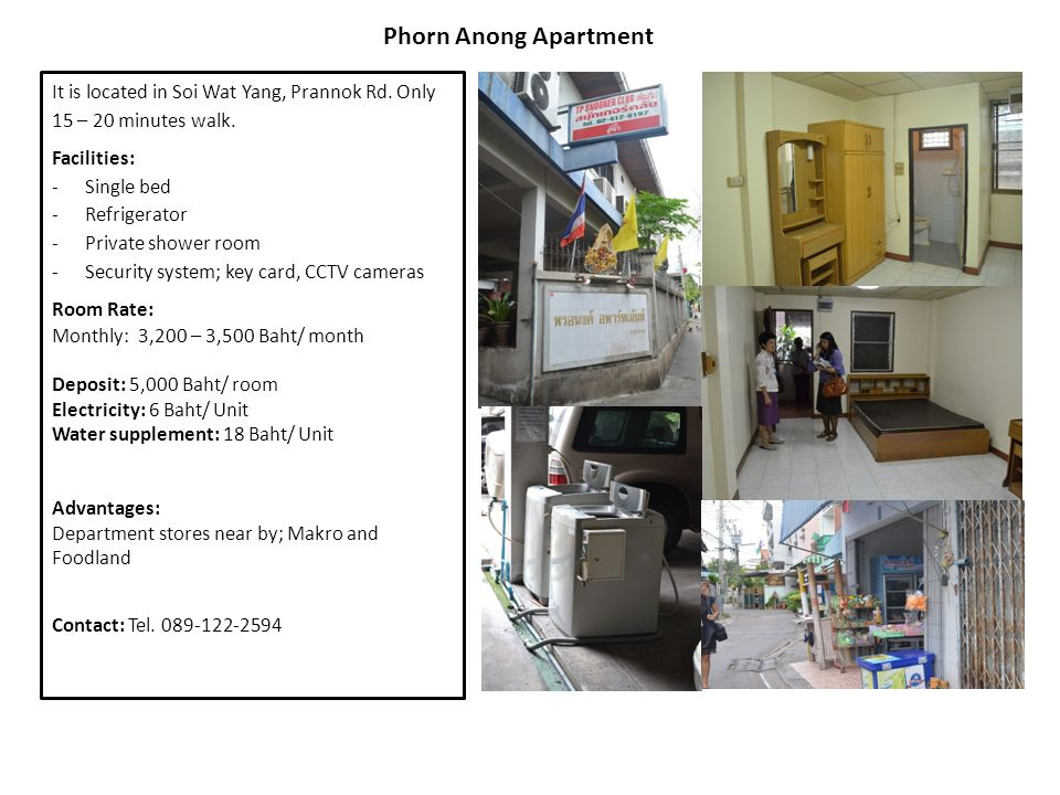 It is located in Soi Wat Yang, Prannok Rd. Only 15 – 20 minutes walk. Facilities: -Single bed -Refrigerator -Private shower room -Security system; key
