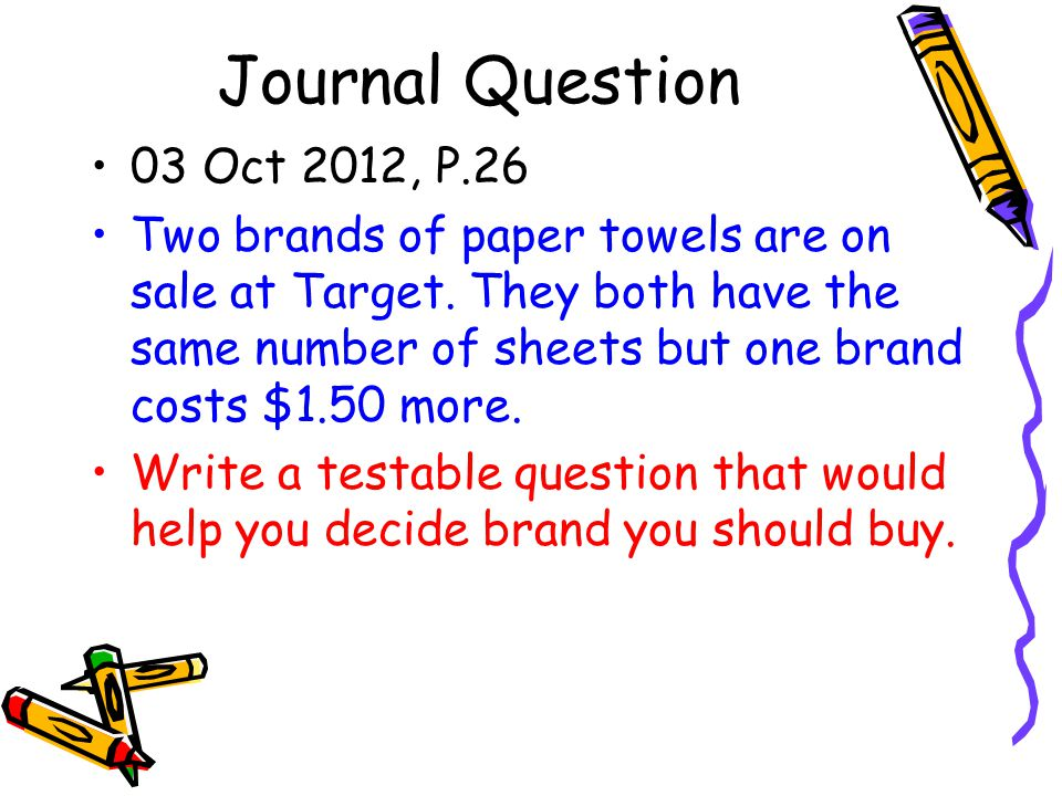 Journal Question 03 Oct 2012, P.26 Two brands of paper towels are on sale at Target. They both have the same number of sheets but one brand costs $1.5