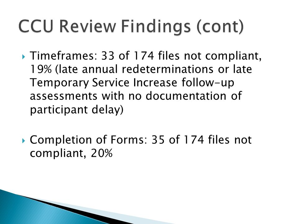  Timeframes: 33 of 174 files not compliant, 19% (late annual redeterminations or late Temporary Service Increase follow-up assessments with no docume