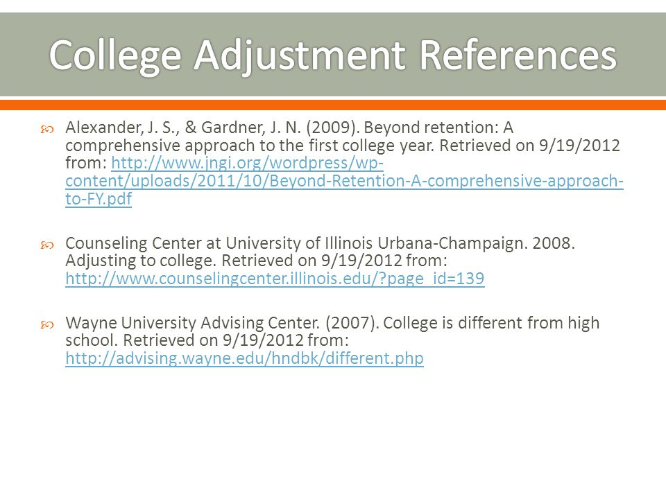  Alexander, J. S., & Gardner, J. N. (2009). Beyond retention: A comprehensive approach to the first college year. Retrieved on 9/19/2012 from: http:/