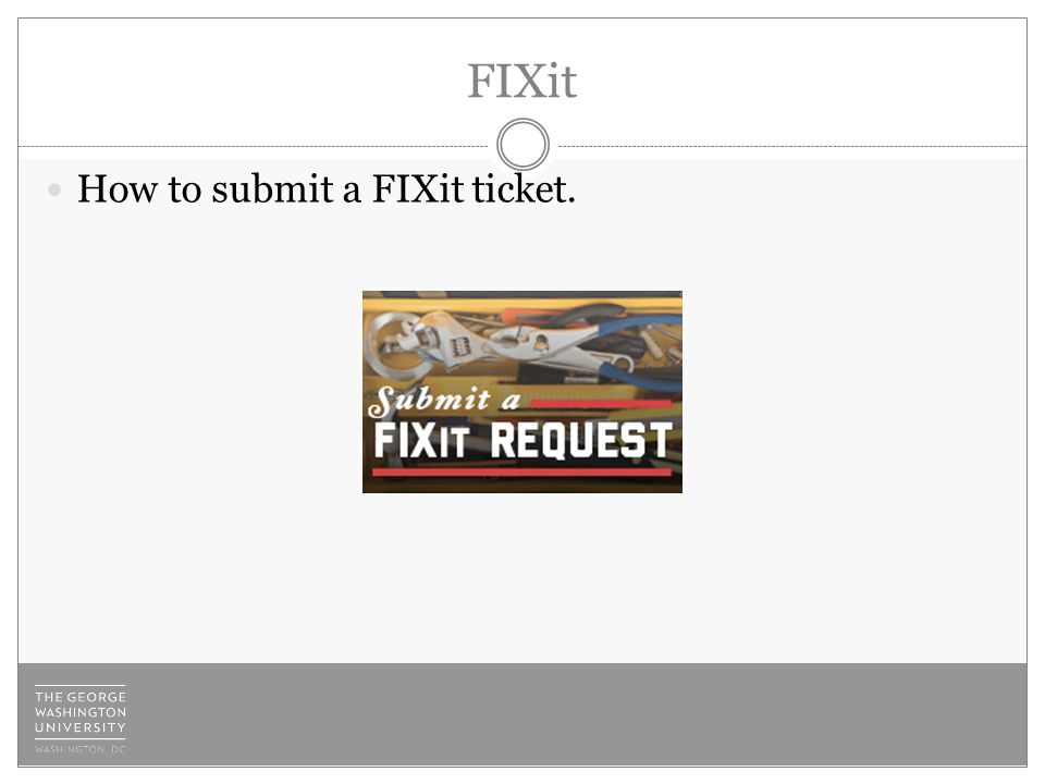 FIXit How to submit a FIXit ticket.