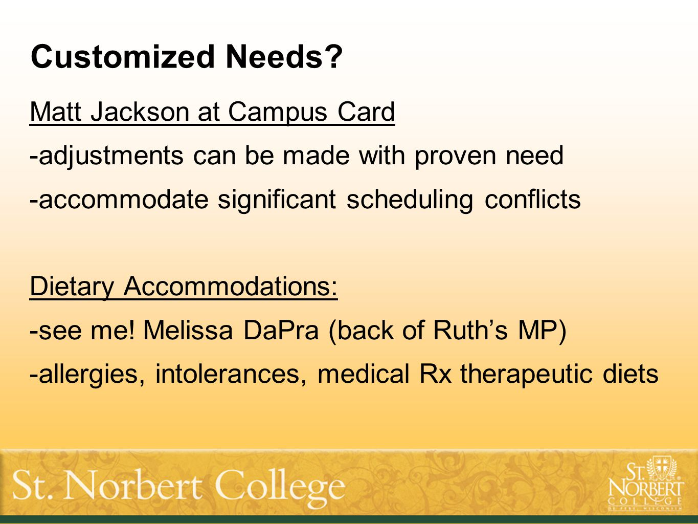 Customized Needs? Matt Jackson at Campus Card -adjustments can be made with proven need -accommodate significant scheduling conflicts Dietary Accommod