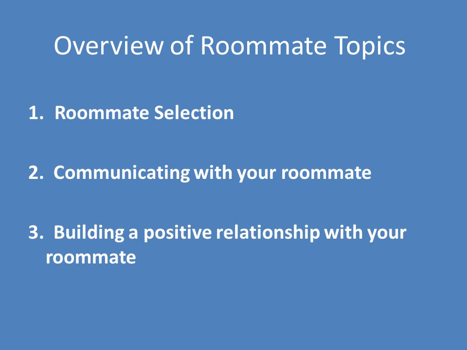Overview of Roommate Topics 1.Roommate Selection 2.