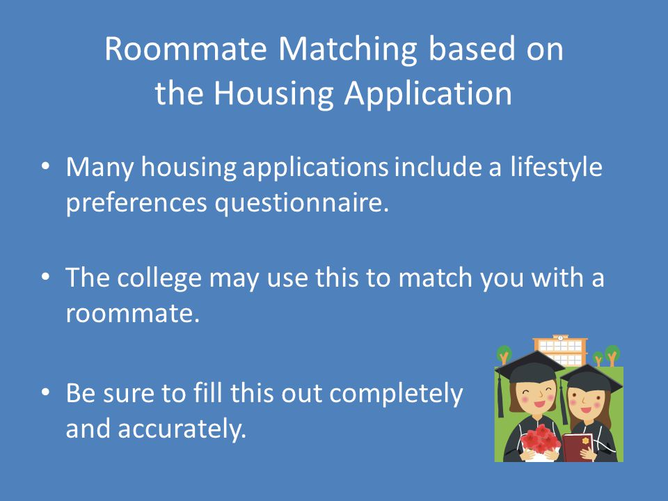 Roommate Matching based on the Housing Application Many housing applications include a lifestyle preferences questionnaire.