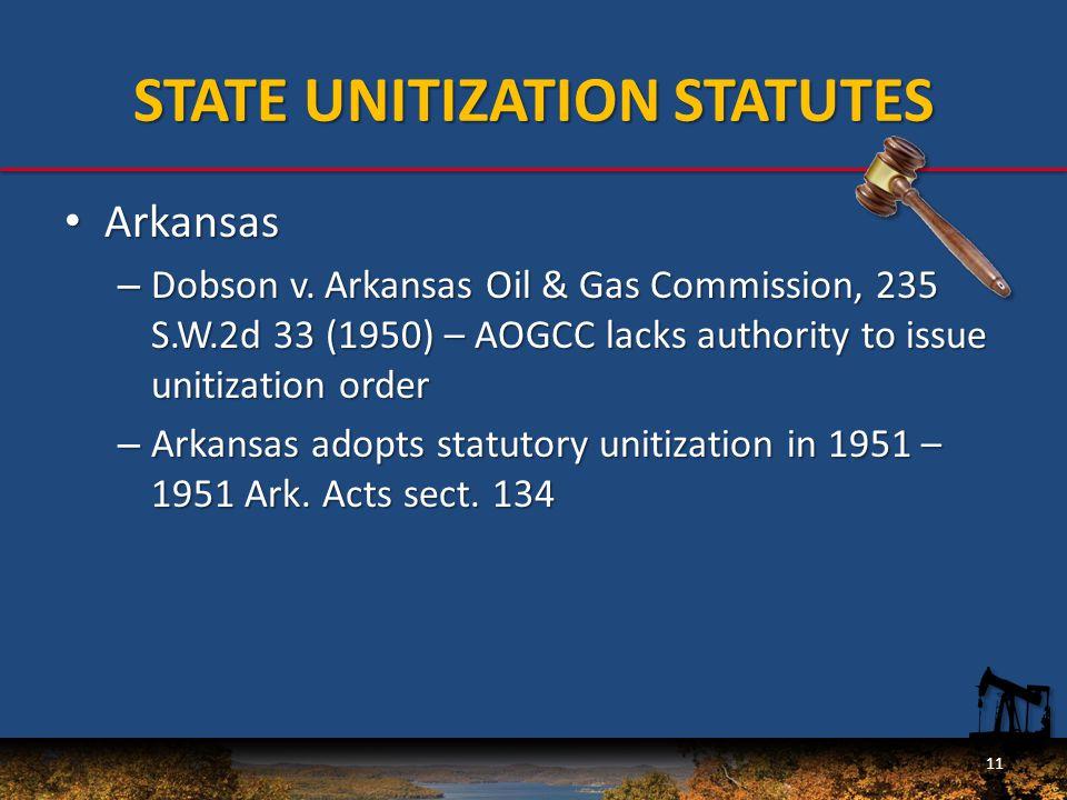 STATE UNITIZATION STATUTES Arkansas Arkansas – Dobson v.