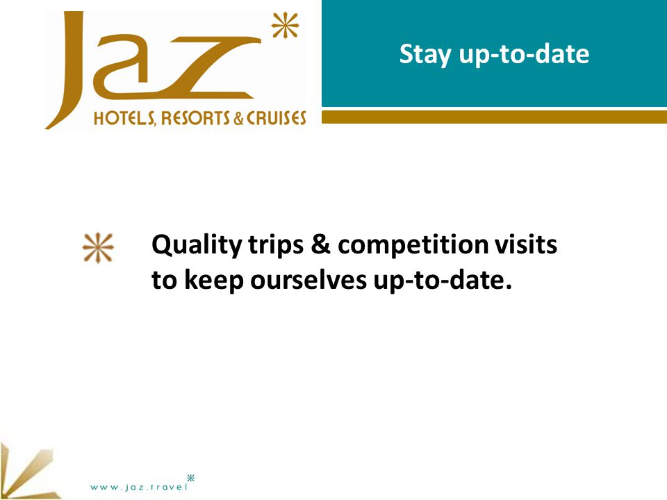 Stay up-to-date Quality trips & competition visits to keep ourselves up-to-date.