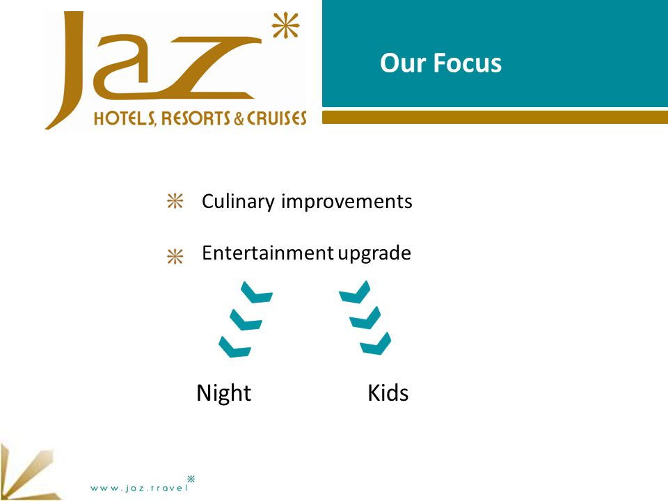 Our Focus Culinary improvements Entertainment upgrade NightKids