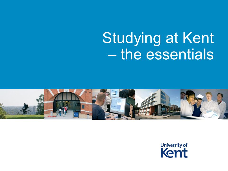 Studying at Kent – the essentials