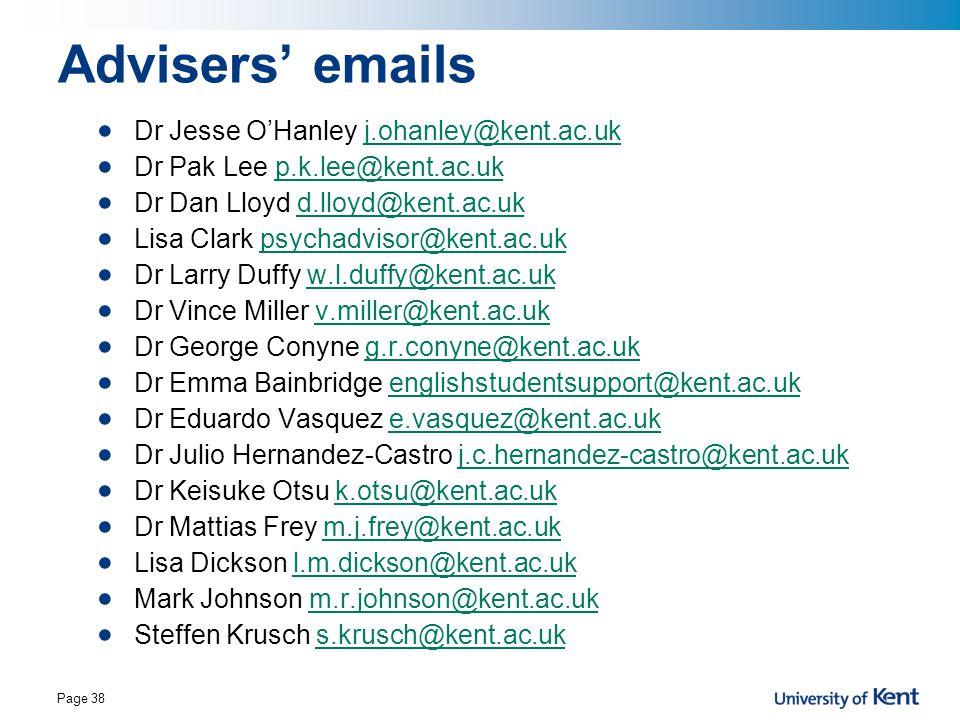 Advisers' emails Dr Jesse O'Hanley j.ohanley@kent.ac.ukj.ohanley@kent.ac.uk Dr Pak Lee p.k.lee@kent.ac.ukp.k.lee@kent.ac.uk Dr Dan Lloyd d.lloyd@kent.