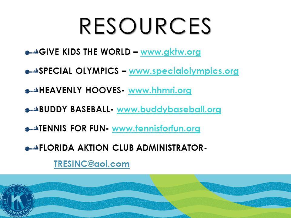 RESOURCES GIVE KIDS THE WORLD – www.gktw.orgwww.gktw.org SPECIAL OLYMPICS – www.specialolympics.orgwww.specialolympics.org HEAVENLY HOOVES- www.hhmri.orgwww.hhmri.org BUDDY BASEBALL- www.buddybaseball.orgwww.buddybaseball.org TENNIS FOR FUN- www.tennisforfun.orgwww.tennisforfun.org FLORIDA AKTION CLUB ADMINISTRATOR- TRESINC@aol.com