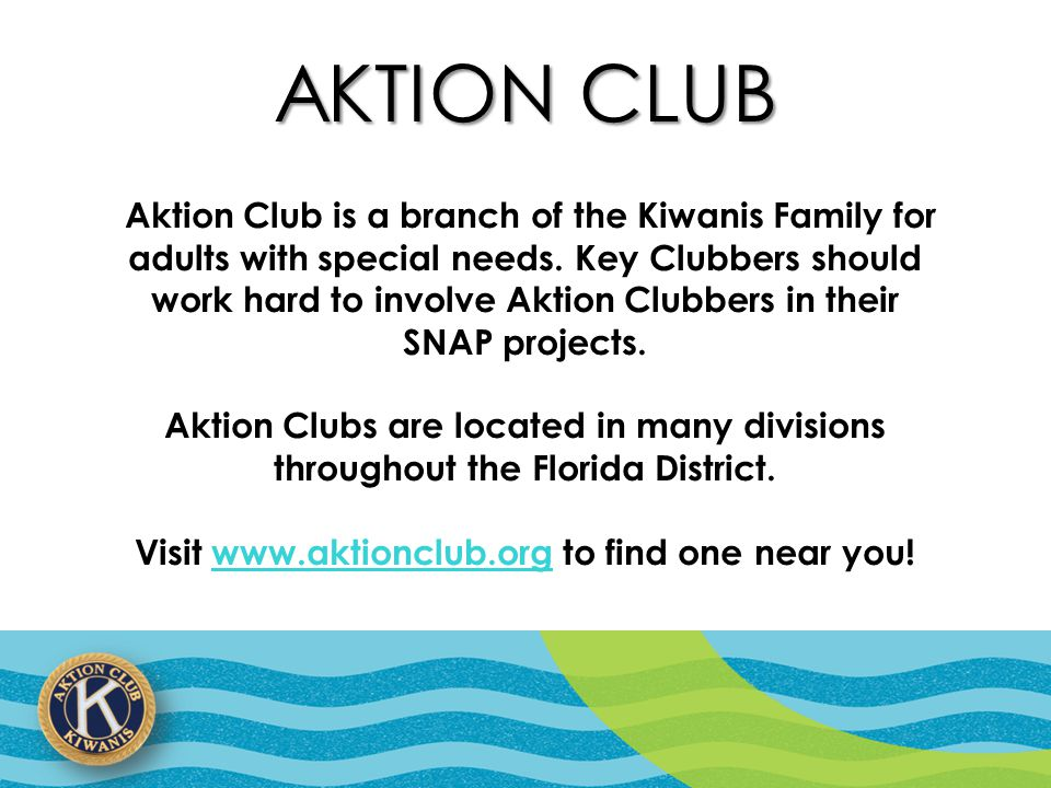 AKTION CLUB Aktion Club is a branch of the Kiwanis Family for adults with special needs.
