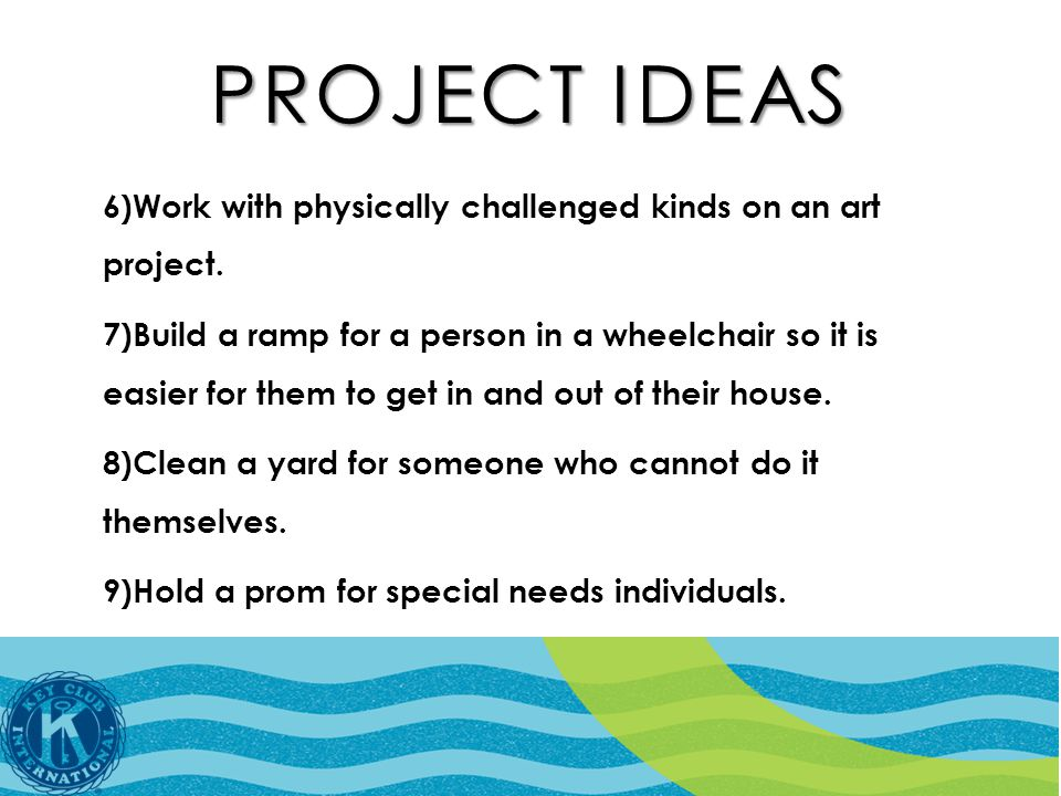 PROJECT IDEAS 6)Work with physically challenged kinds on an art project.